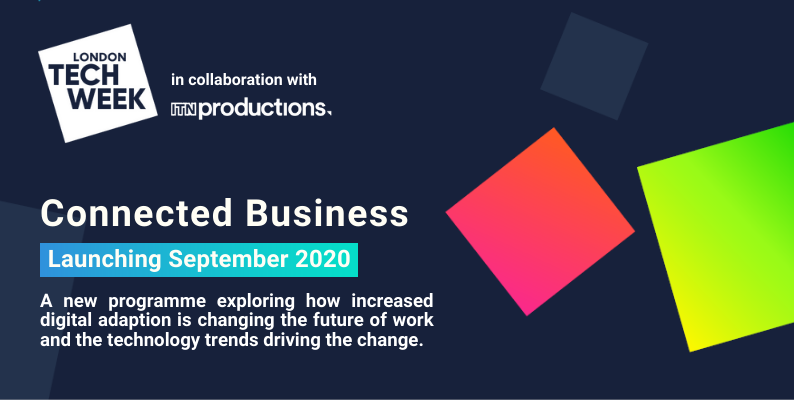 "London Tech Week presents ""Connected Business"" – a collaboration with ITN Productions Industry News"